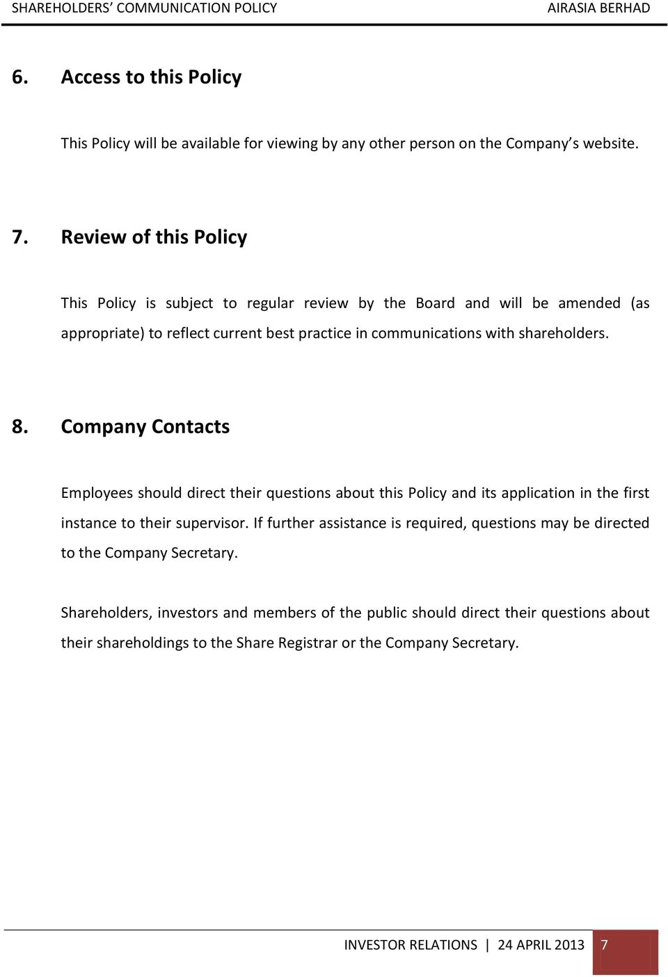 shareholders. 8. Company Contacts Employees should direct their questions about this Policy and its application in the first instance to their supervisor.