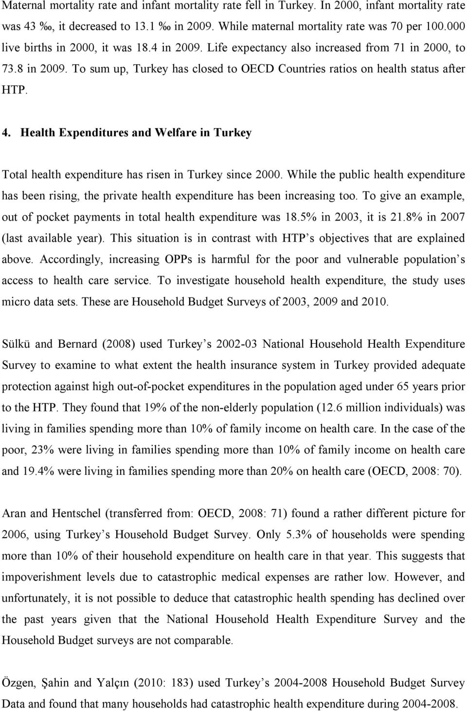 Health Expenditures and Welfare in Turkey Total health expenditure has risen in Turkey since 2000.