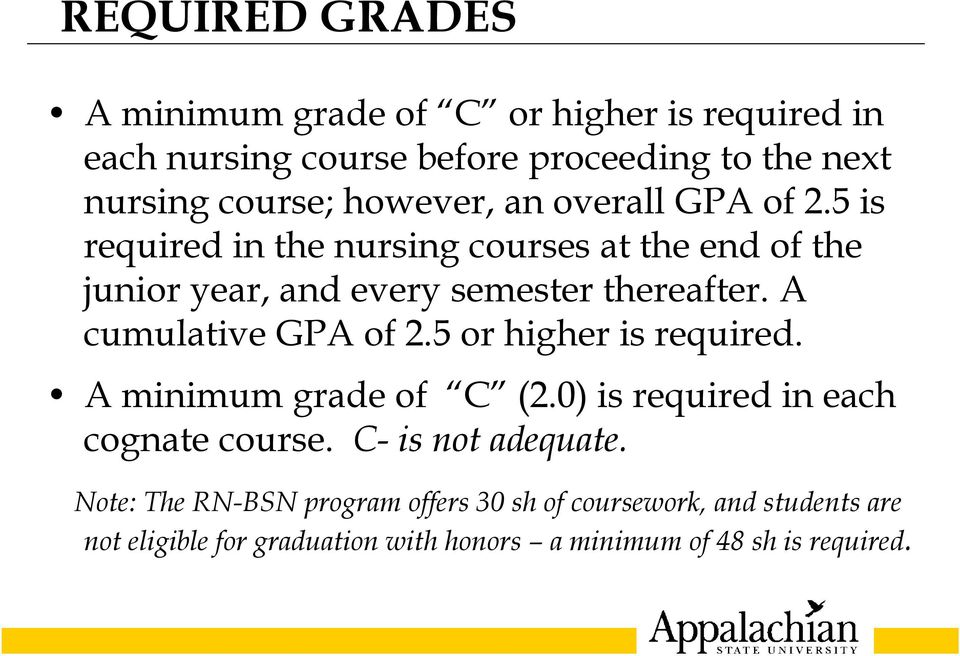 A cumulative GPA of 2.5 or higher is required. A minimum grade of C (2.0) is required in each cognate course. C- is not adequate.