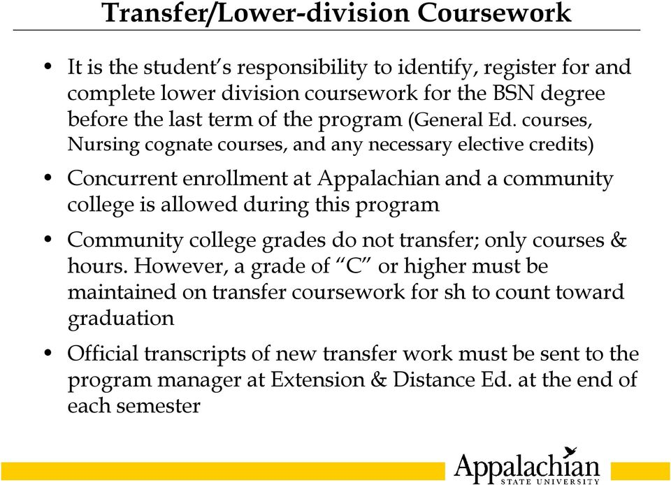 courses, Nursing cognate courses, and any necessary elective credits) Concurrent enrollment at Appalachian and a community college is allowed during this program