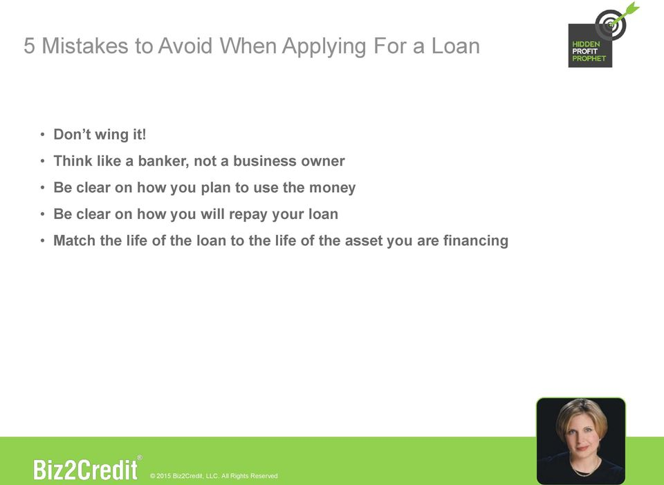 plan to use the money Be clear on how you will repay your loan