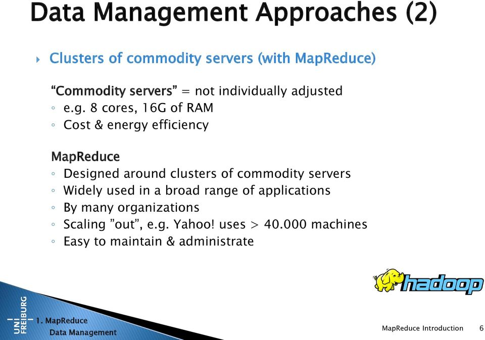 8 cores, 16G of RAM Cost & energy efficiency MapReduce Designed around clusters of commodity servers Widely