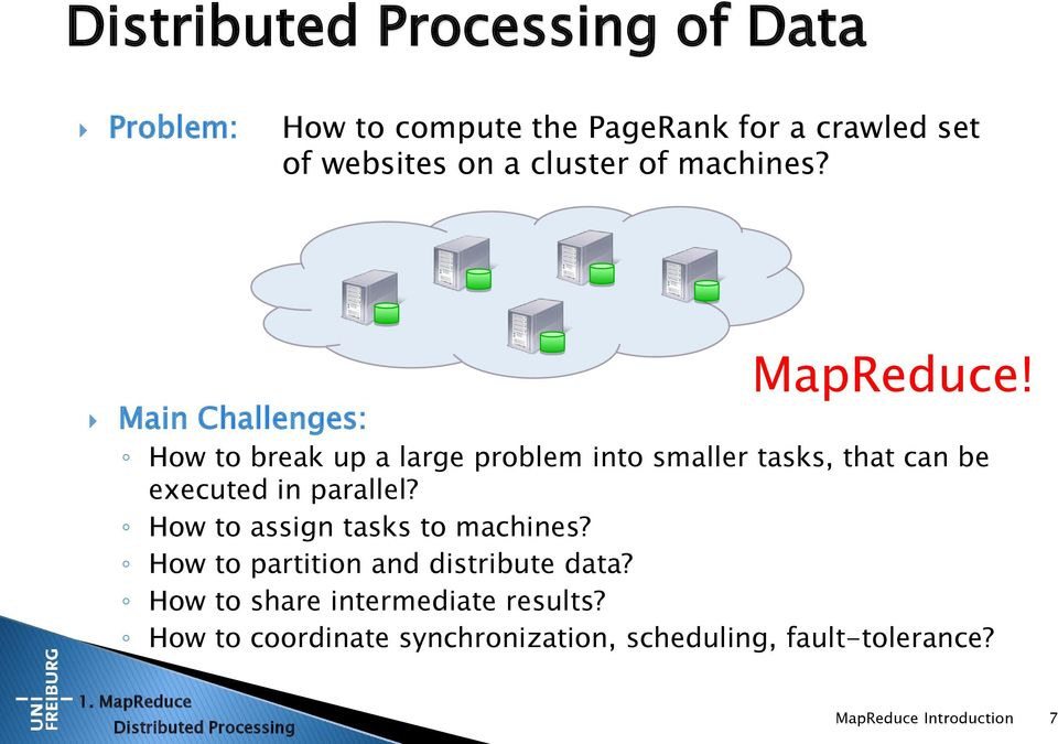 Main Challenges: How to break up a large problem into smaller tasks, that can be executed in parallel?