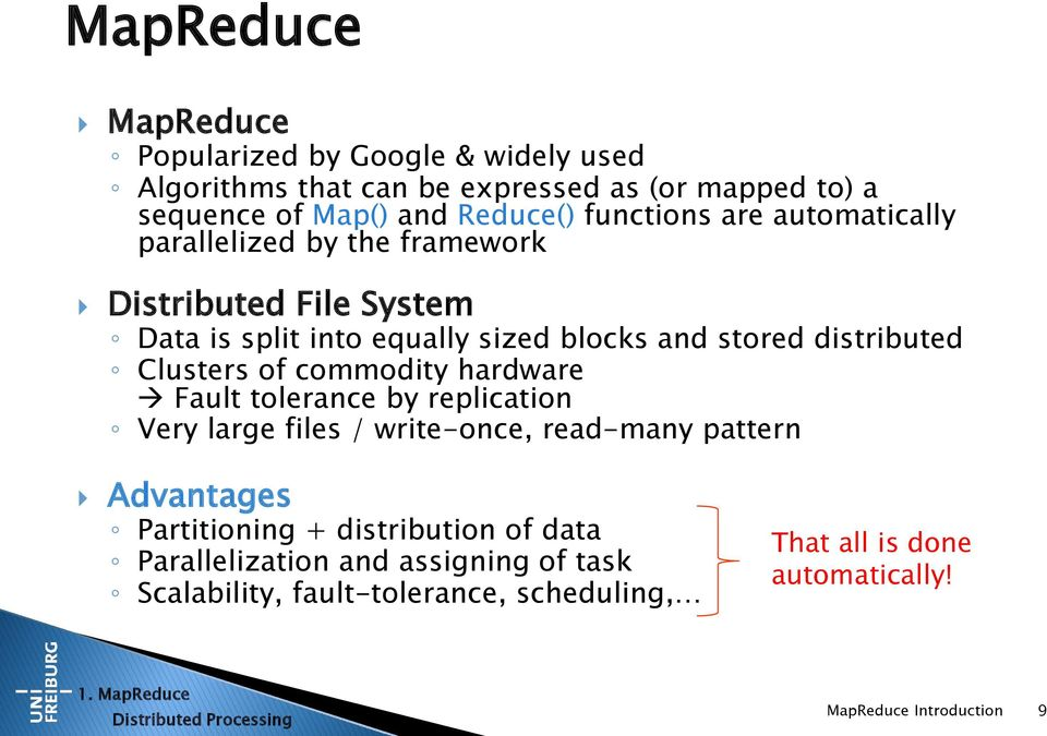 hardware Fault tolerance by replication Very large files / write-once, read-many pattern Advantages Partitioning + distribution of data Parallelization