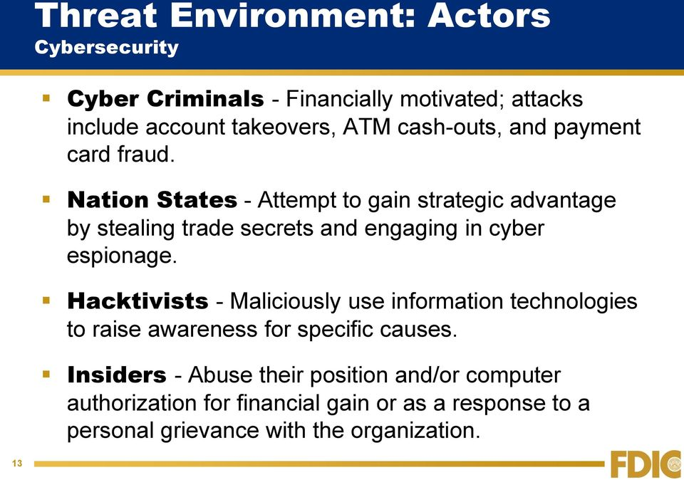 Nation States - Attempt to gain strategic advantage by stealing trade secrets and engaging in cyber espionage.