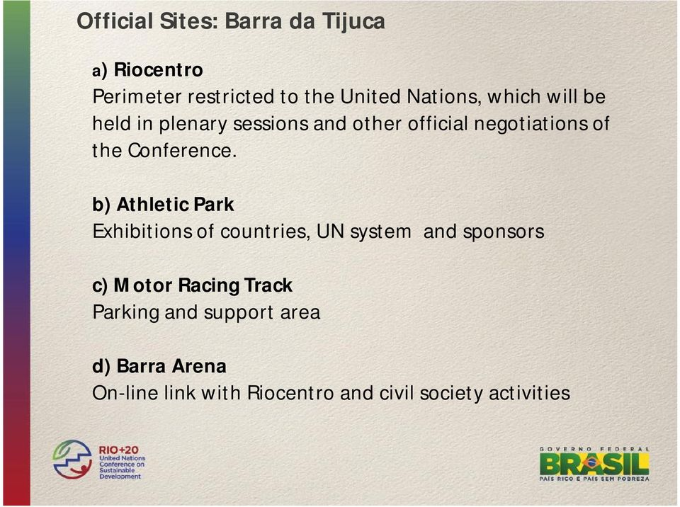 b) Athletic Park Exhibitions of countries, UN system and sponsors c) Motor Racing Track