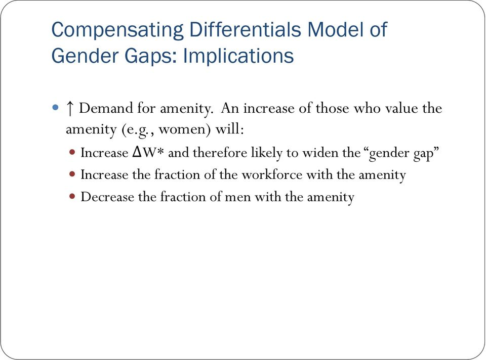 , women) will: Increase ΔW* and therefore likely to widen the gender gap