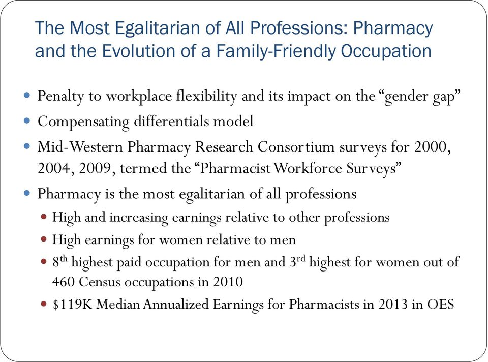 Pharmacy is the most egalitarian of all professions High and increasing earnings relative to other professions High earnings for women relative to men 8 th