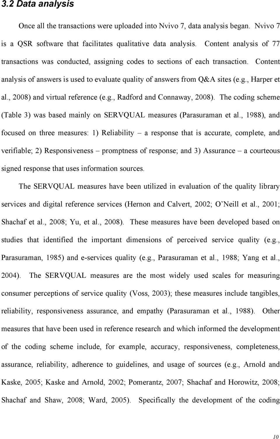 , 2008) and virtual reference (e.g., Radford and Connaway, 2008). The coding scheme (Table 3) was based mainly on SERVQUAL measures (Parasuraman et al.