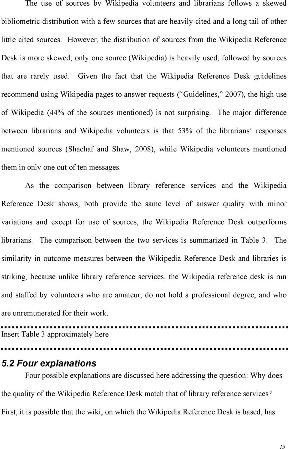 Given the fact that the Wikipedia Reference Desk guidelines recommend using Wikipedia pages to answer requests ( Guidelines, 2007), the high use of Wikipedia (44% of the sources mentioned) is not
