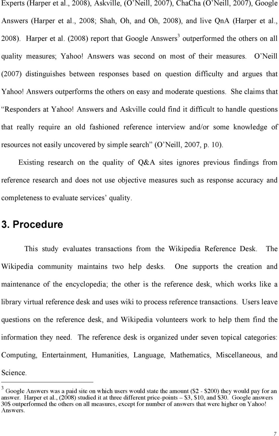 O Neill (2007) distinguishes between responses based on question difficulty and argues that Yahoo! Answers outperforms the others on easy and moderate questions. She claims that Responders at Yahoo!