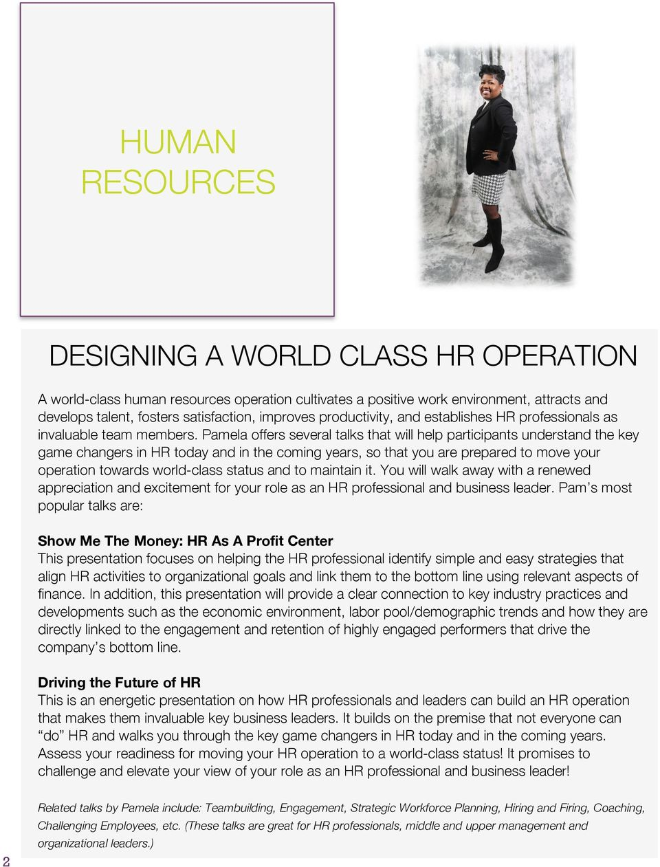 Pamela offers several talks that will help participants understand the key game changers in HR today and in the coming years, so that you are prepared to move your operation towards world-class