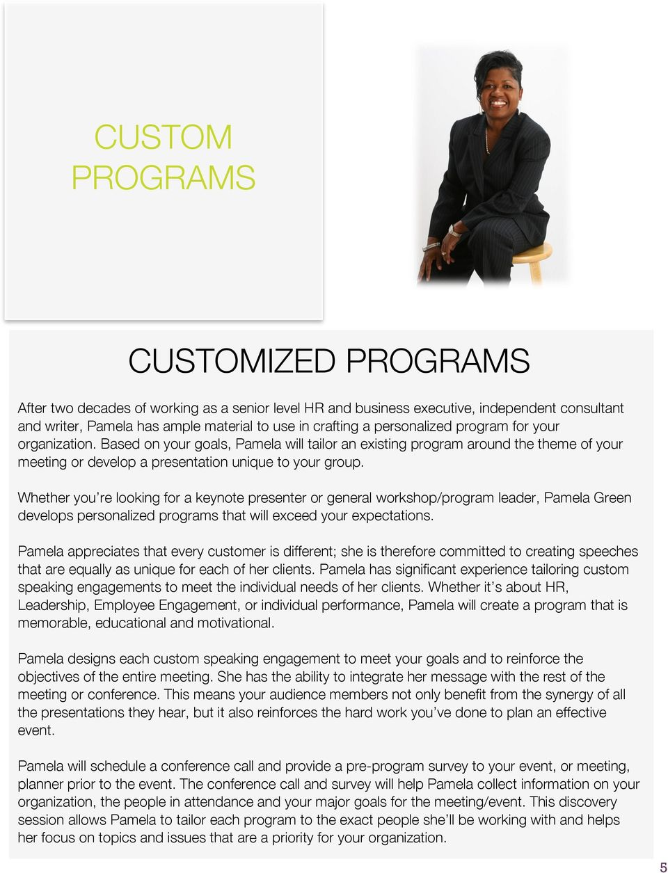 Whether you re looking for a keynote presenter or general workshop/program leader, Pamela Green develops personalized programs that will exceed your expectations.