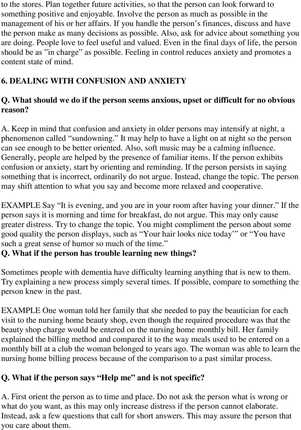 Even in the final days of life, the person should be as in charge as possible. Feeling in control reduces anxiety and promotes a content state of mind. 6. DEALING WITH CONFUSION AND ANXIETY Q.
