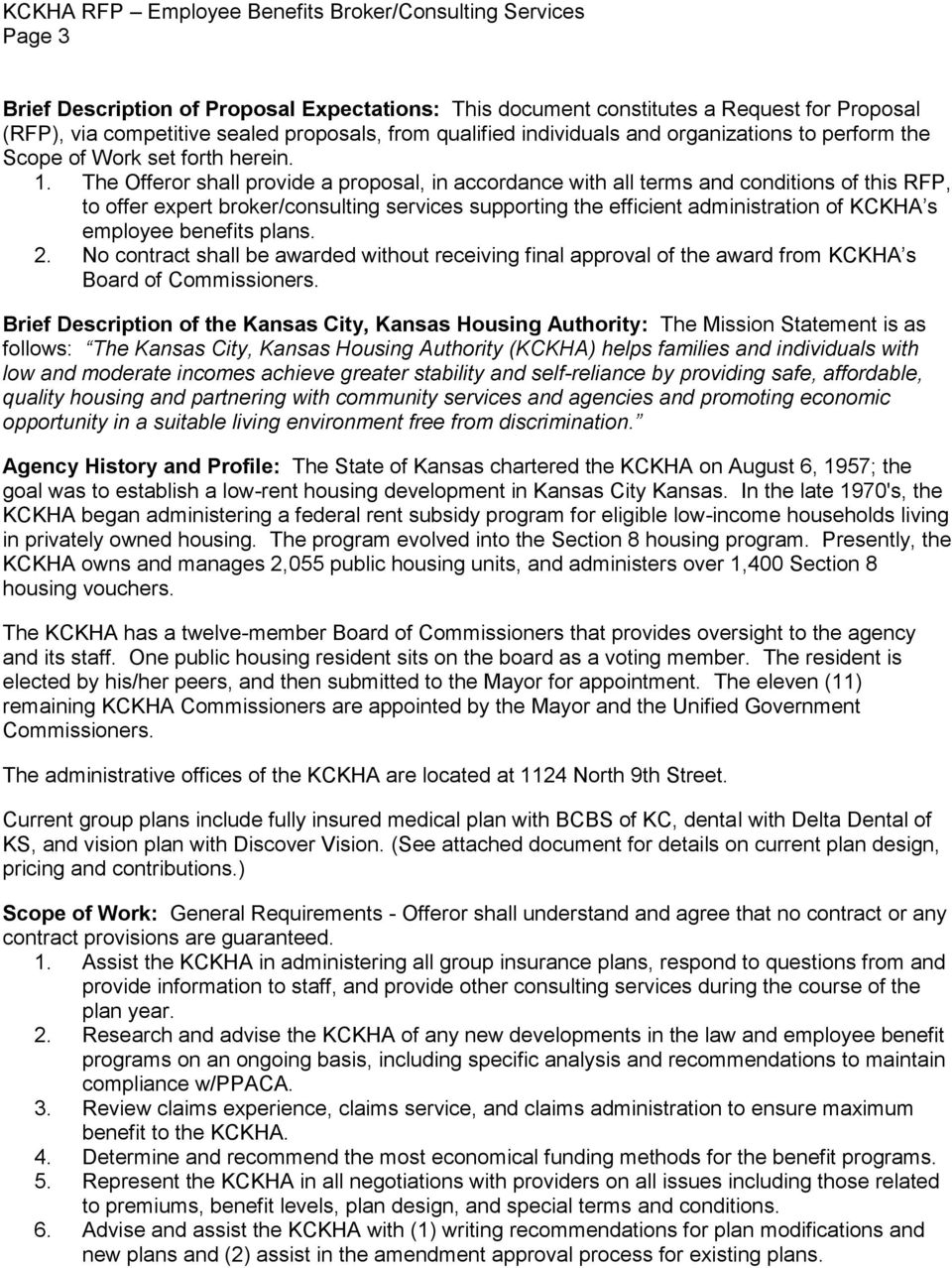 The Offeror shall provide a proposal, in accordance with all terms and conditions of this RFP, to offer expert broker/consulting services supporting the efficient administration of KCKHA s employee