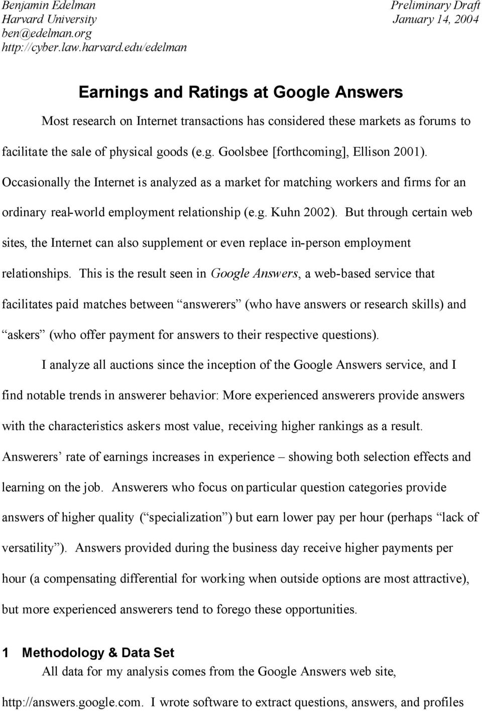 goods (e.g. Goolsbee [forthcoming], Ellison 2001). Occasionally the Internet is analyzed as a market for matching workers and firms for an ordinary real-world employment relationship (e.g. Kuhn 2002).