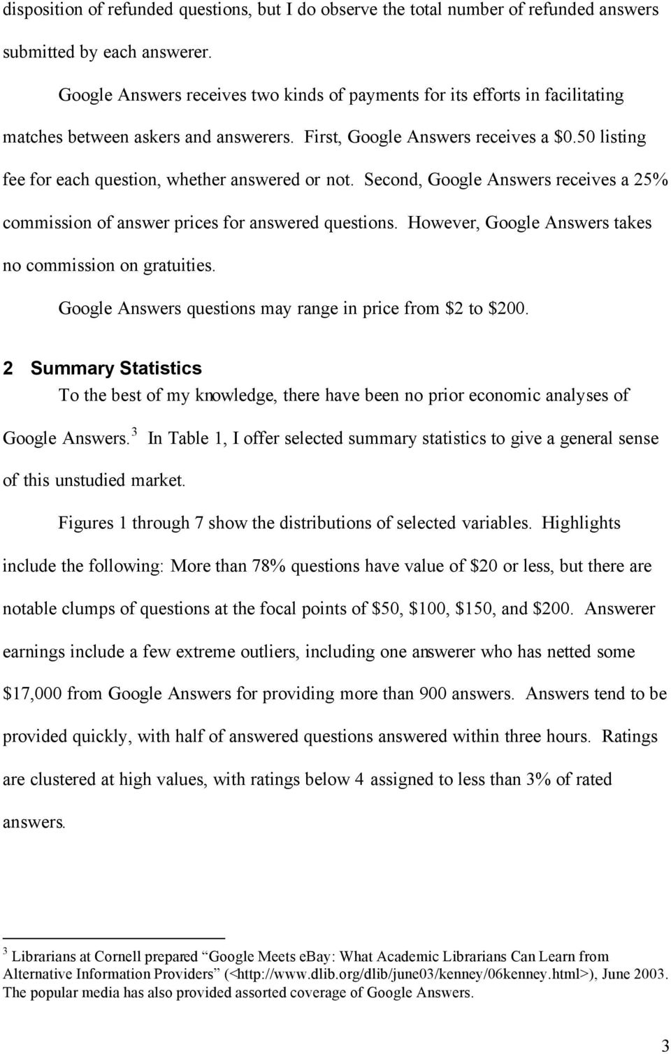 50 listing fee for each question, whether answered or not. Second, Google Answers receives a 25% commission of answer prices for answered questions.