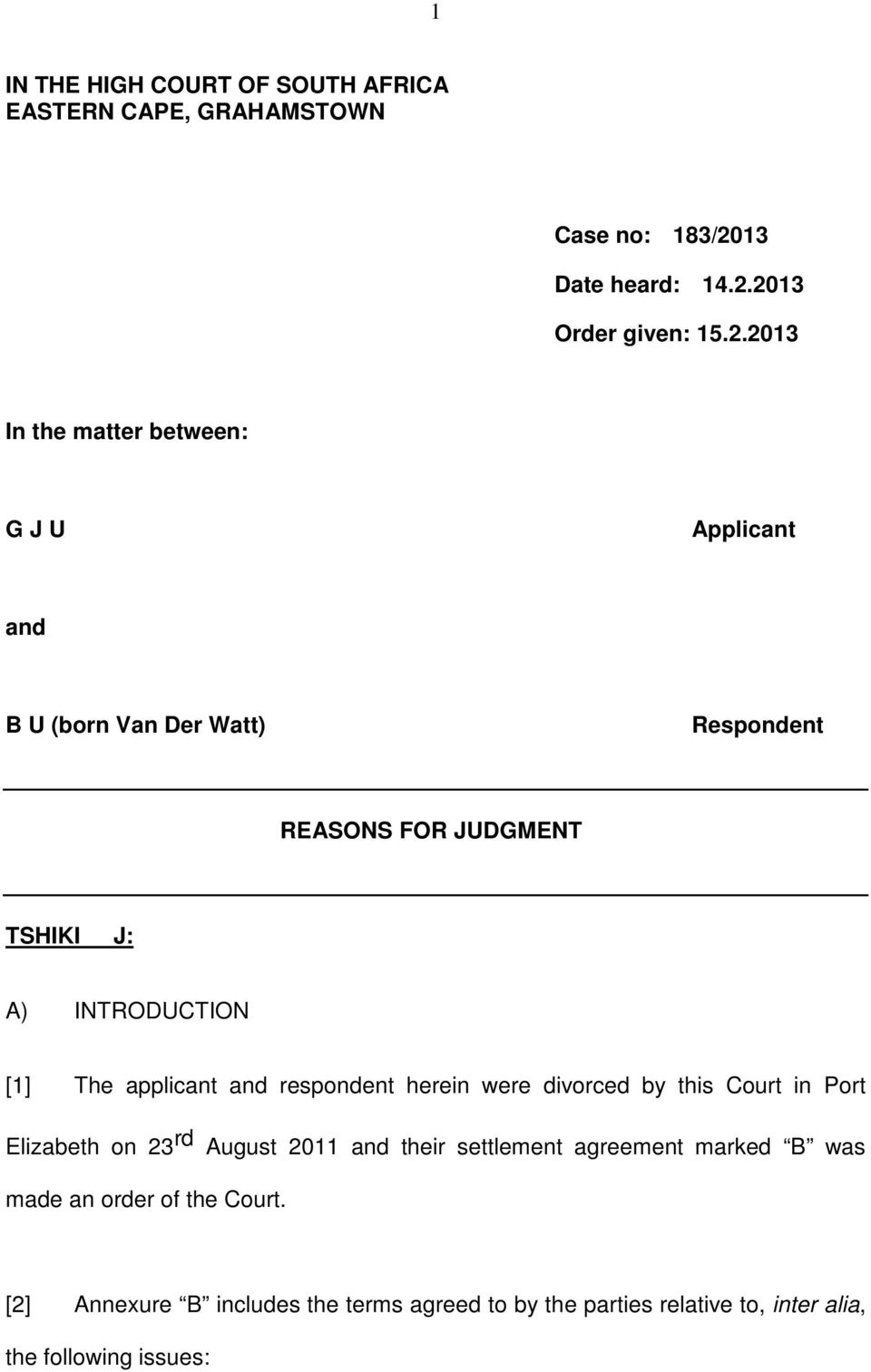 2013 Order given: 15.2.2013 In the matter between: G J U Applicant and B U (born Van Der Watt) Respondent REASONS FOR JUDGMENT TSHIKI