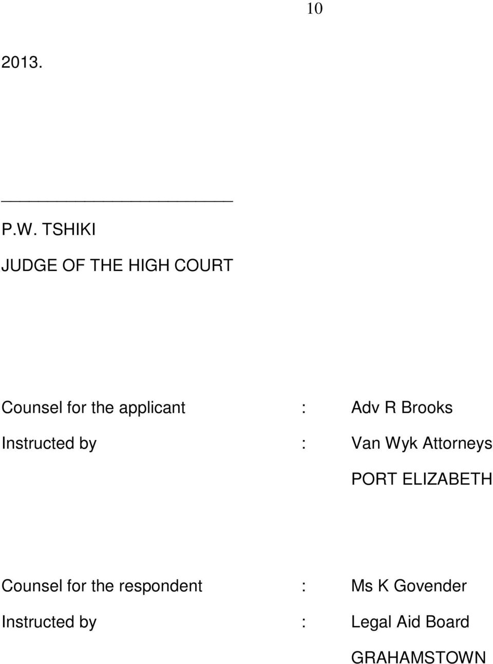 applicant : Adv R Brooks Instructed by : Van Wyk