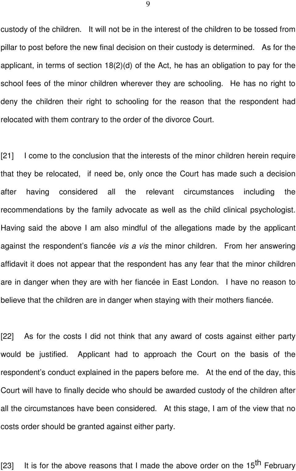 He has no right to deny the children their right to schooling for the reason that the respondent had relocated with them contrary to the order of the divorce Court.