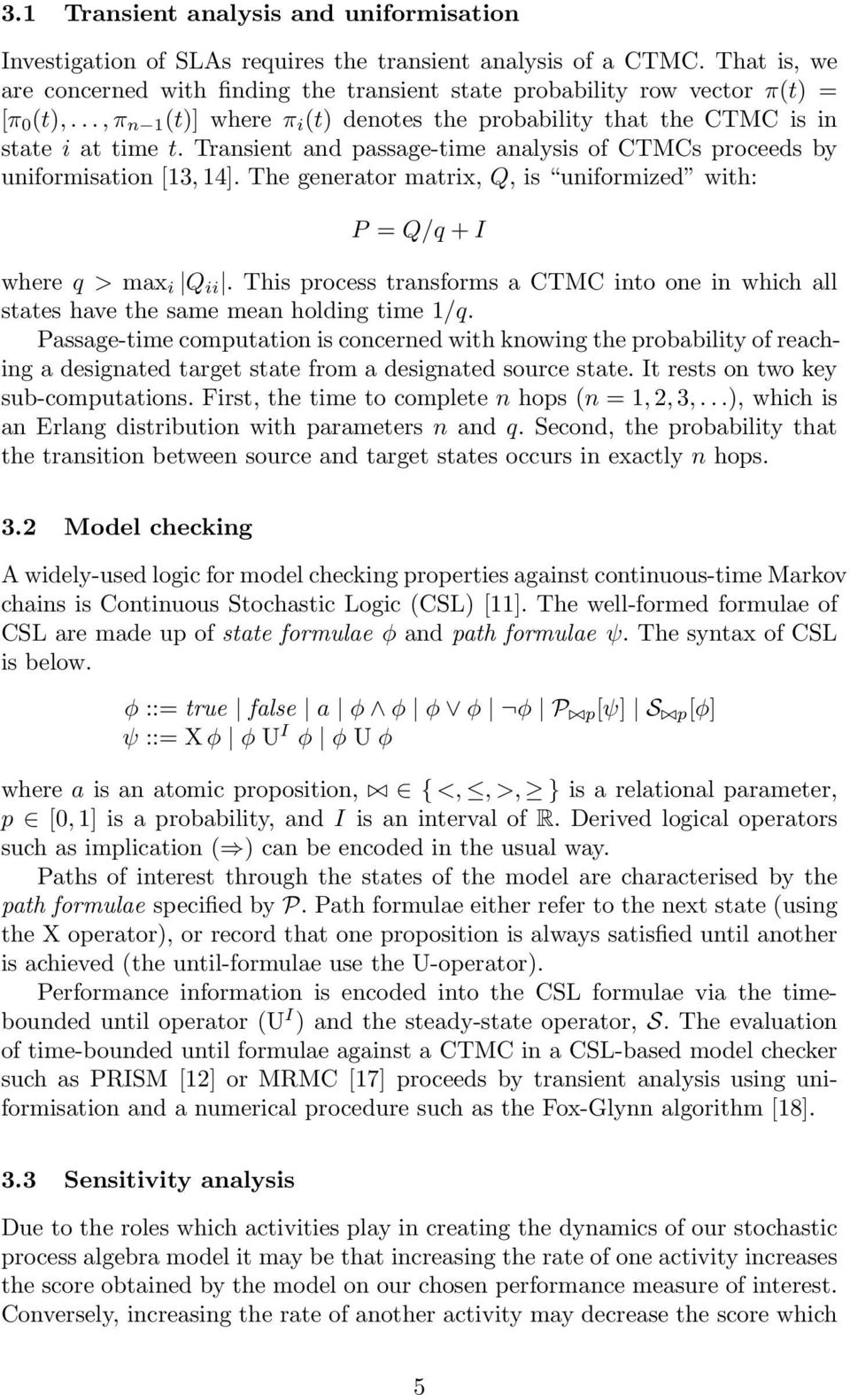 Transient and passage-time analysis of CTMCs proceeds by uniformisation [3, 4]. The generator matrix, Q, is uniformized with: P = Q/q + I where q > max i Q ii.