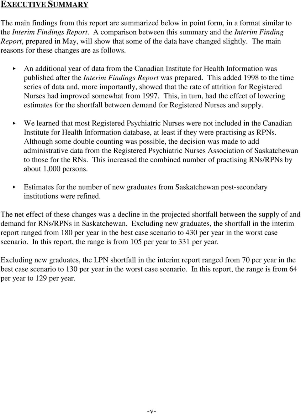 Y Y Y An additional year of data from the Canadian Institute for Health Information was published after the Interim Findings Report was prepared.