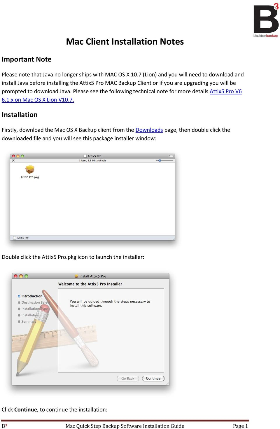 Please see the following technical note for more details Attix5 Pro V6 6.1.x on Mac OS X Lion V10.7.