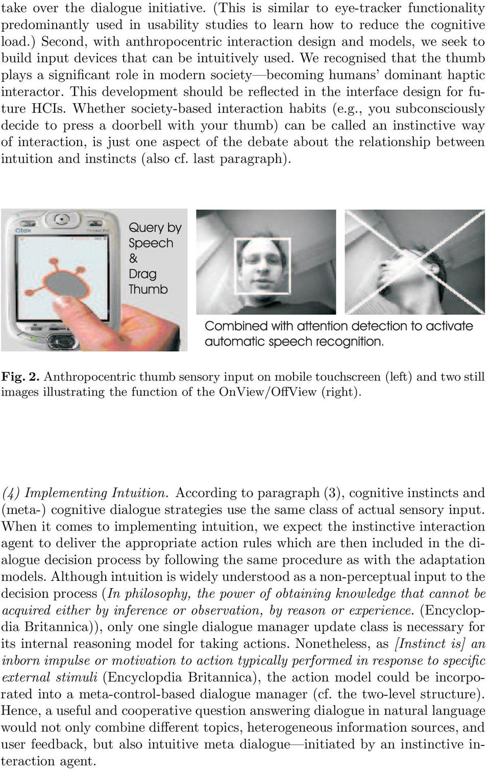 We recognised that the thumb plays a significant role in modern society becoming humans dominant haptic interactor. This development should be reflected in the interface design for future HCIs.