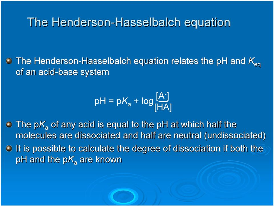 equal to the ph at which half the molecules are dissociated and half are neutral (undissociated(