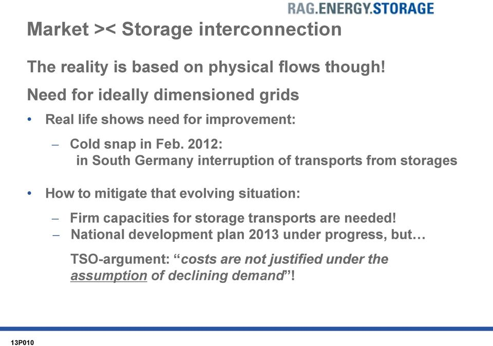 2012: in South Germany interruption of transports from storages How to mitigate that evolving situation: Firm