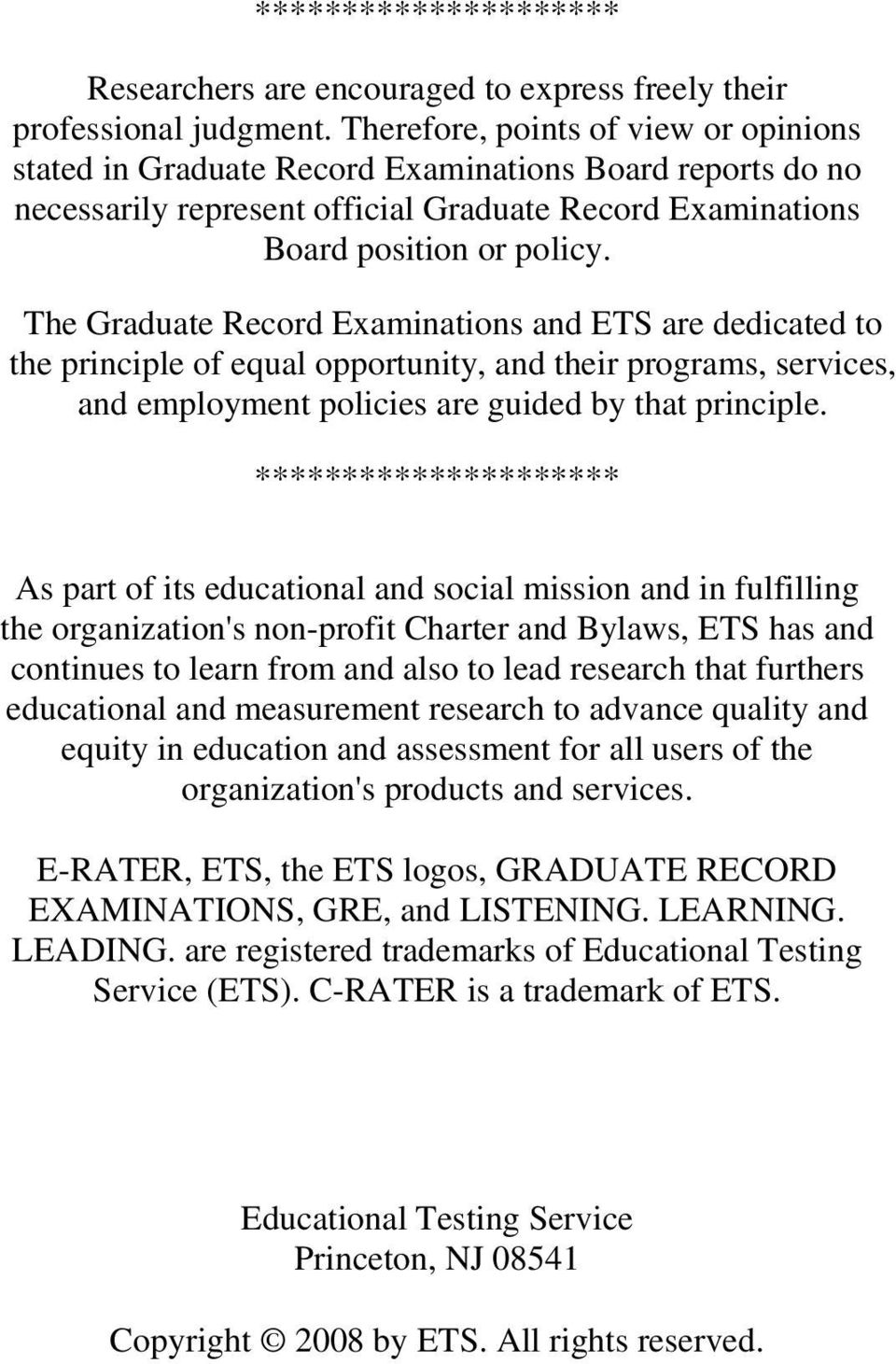 The Graduate Record Examinations and ETS are dedicated to the principle of equal opportunity, and their programs, services, and employment policies are guided by that principle.