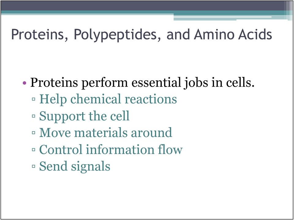 Help chemical reactions Support the cell Move