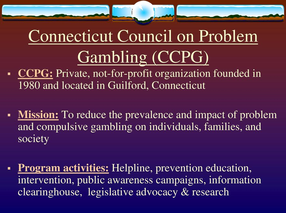compulsive gambling on individuals, families, and society Program activities: Helpline, prevention