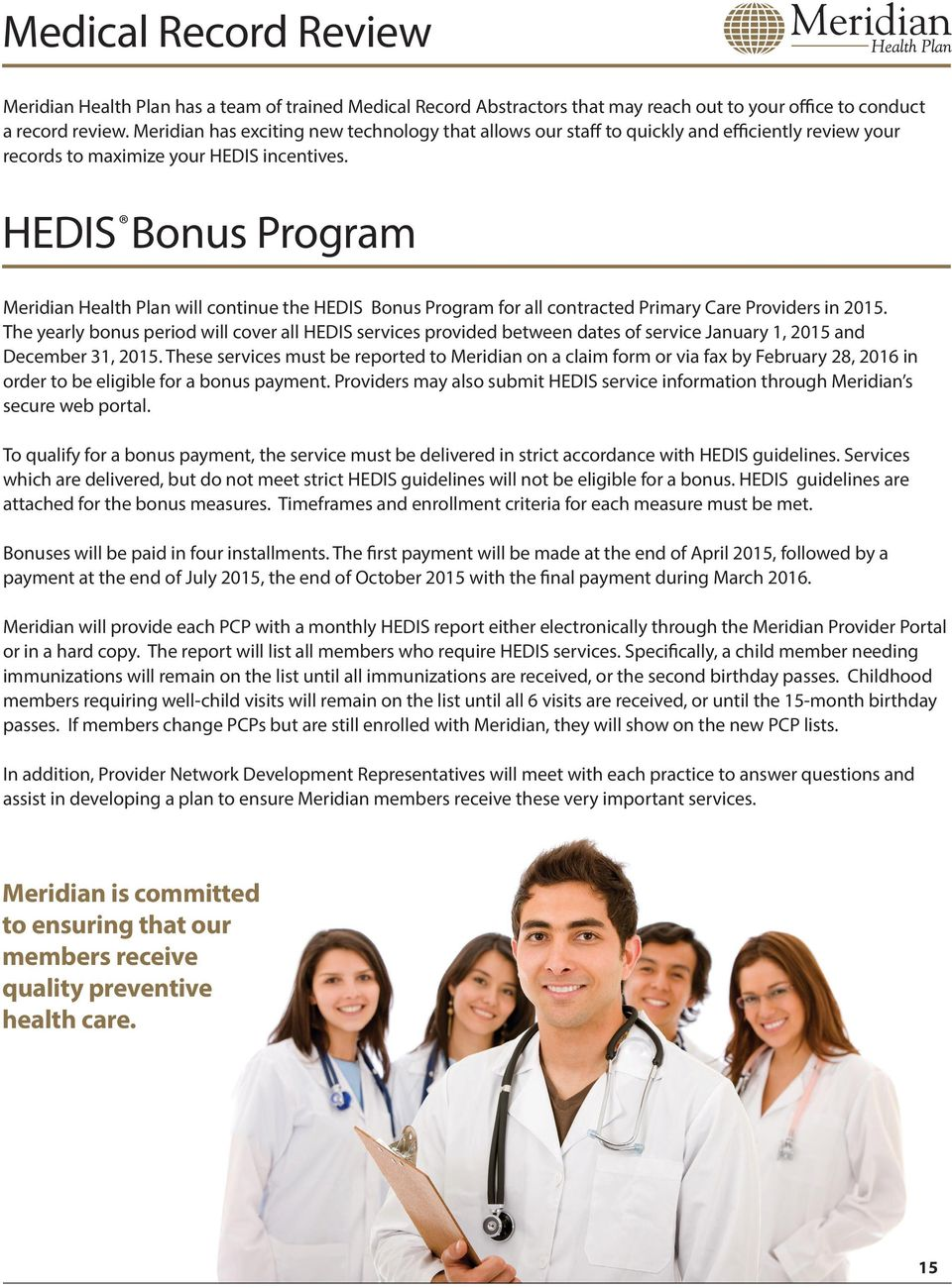 HEDIS Bonus Program Meridian Health Plan will continue the HEDIS Bonus Program for all contracted Primary Care Providers in 2015.