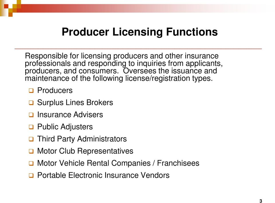 Oversees the issuance and maintenance of the following license/registration types.