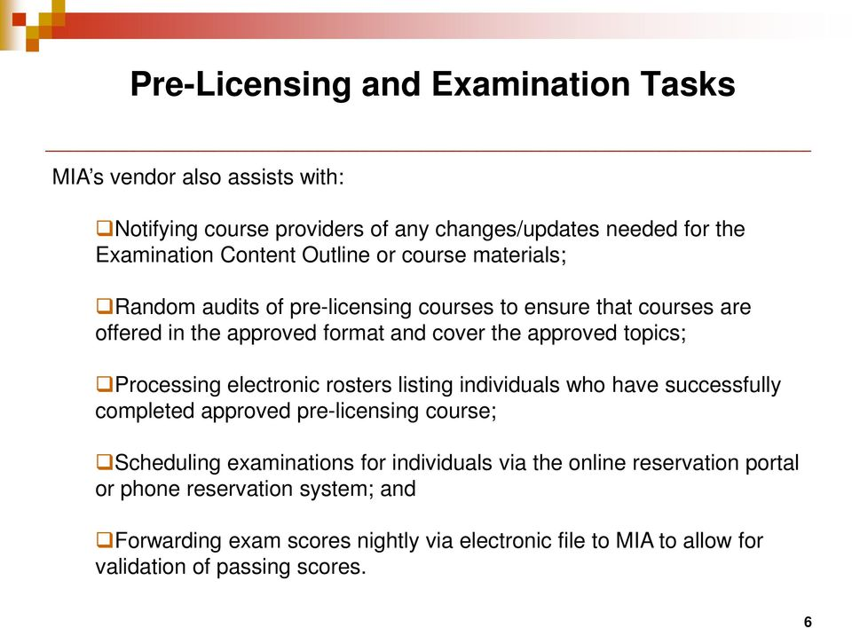 Processing electronic rosters listing individuals who have successfully completed approved pre-licensing course; Scheduling examinations for individuals via