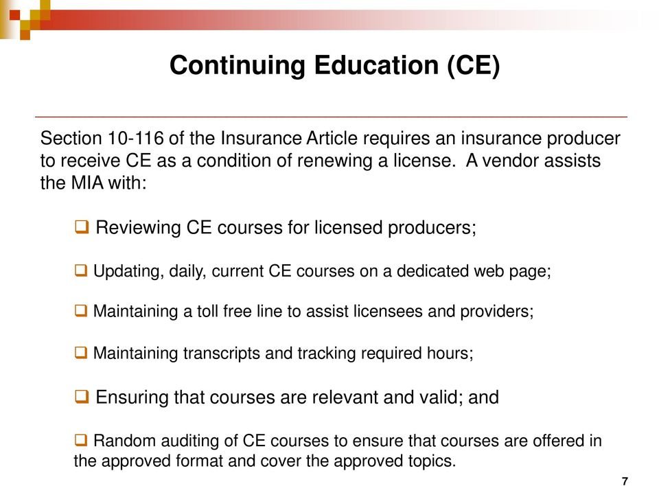 A vendor assists the MIA with: Reviewing CE courses for licensed producers; Updating, daily, current CE courses on a dedicated web page;