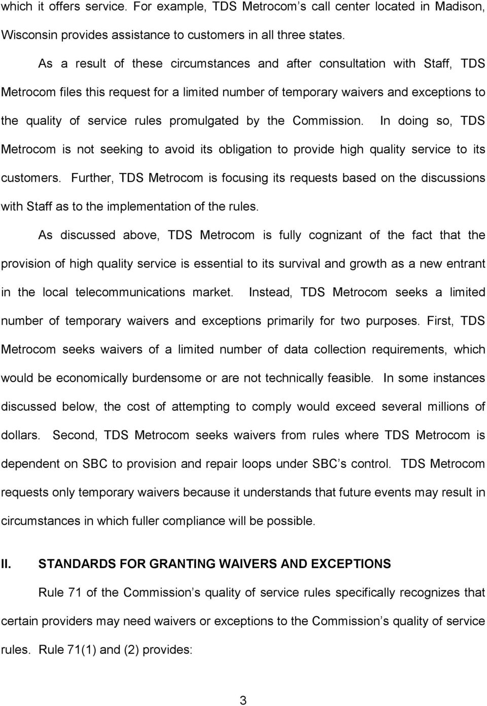 promulgated by the Commission. In doing so, TDS Metrocom is not seeking to avoid its obligation to provide high quality service to its customers.