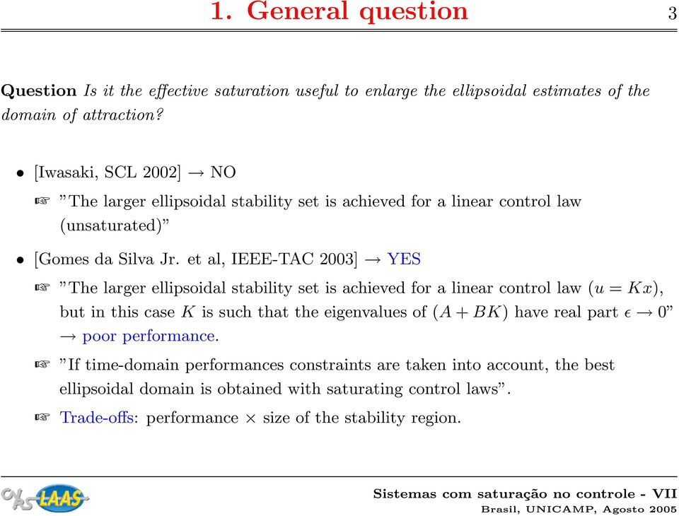 et al, IEEE-TAC 2003] YES The larger ellipsoidal stability set is achieved for a linear control law (u = Kx), but in this case K is such that the eigenvalues of (A