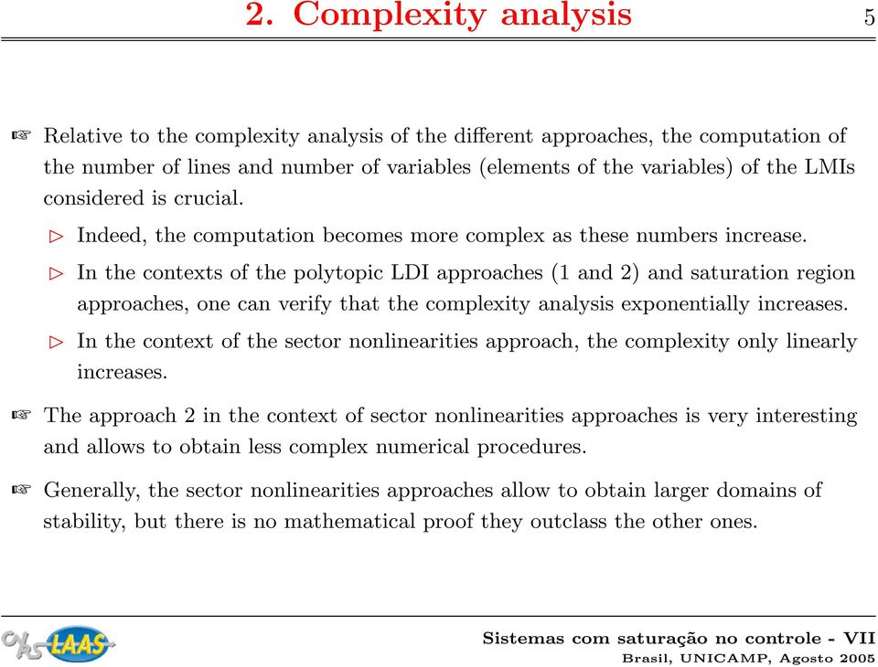 In the contexts of the polytopic LDI approaches (1 and 2) and saturation region approaches, one can verify that the complexity analysis exponentially increases.