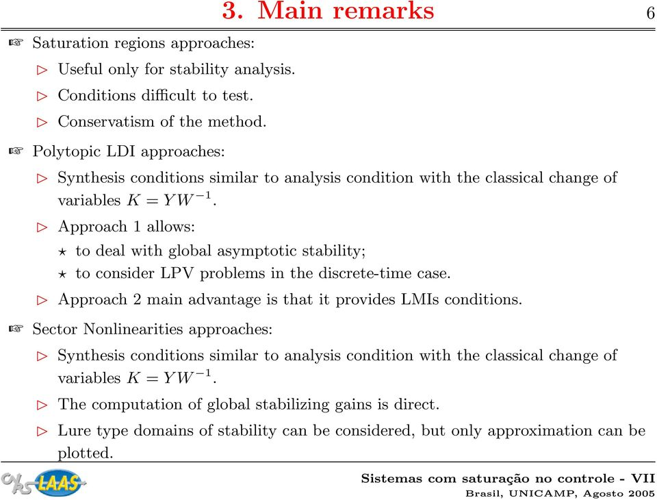 Approach 1 allows: to deal with global asymptotic stability; to consider LPV problems in the discrete-time case. Approach 2 main advantage is that it provides LMIs conditions.