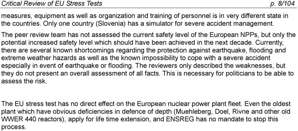 The peer review team has not assessed the current safety level of the European NPPs, but only the potential increased safety level which should have been achieved in the next decade.