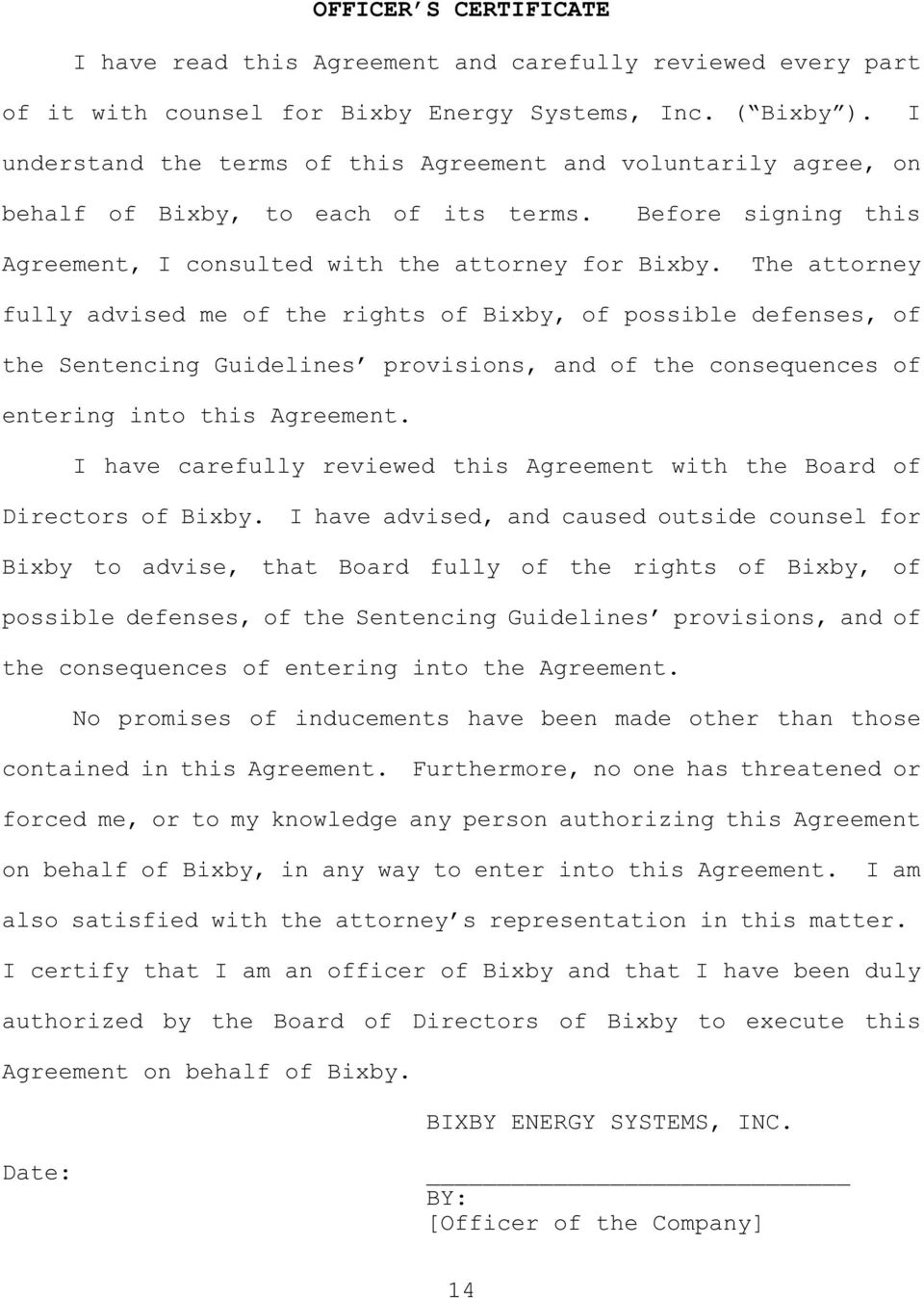 The attorney fully advised me of the rights of Bixby, of possible defenses, of the Sentencing Guidelines provisions, and of the consequences of entering into this Agreement.