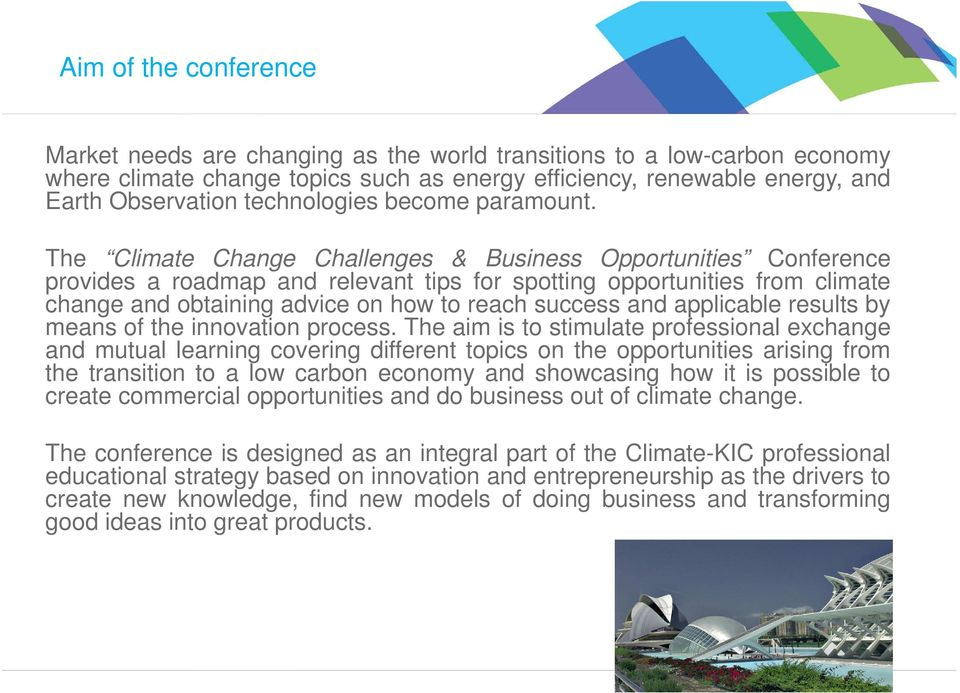 The Climate Change Challenges & Business Opportunities Conference provides a roadmap and relevant tips for spotting opportunities from climate change and obtaining advice on how to reach success and