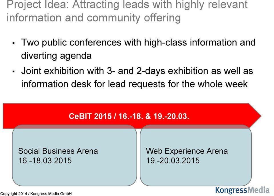 and 2-days exhibition as well as information desk for lead requests for the whole week CeBIT