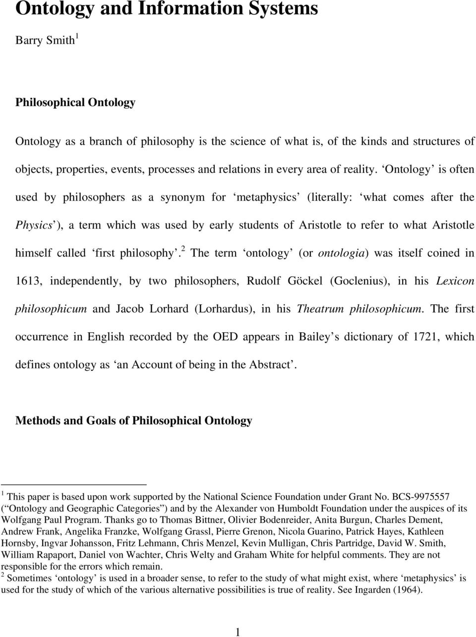 Ontology is often used by philosophers as a synonym for metaphysics (literally: what comes after the Physics ), a term which was used by early students of Aristotle to refer to what Aristotle himself