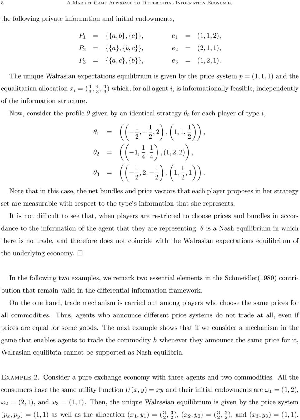 The unique Walrasian expectations equilibrium is given by the price system p = (1, 1, 1) and the equalitarian allocation x i = ( 4 3, 4 3, 4 3 ) which, for all agent i, is informationally feasible,