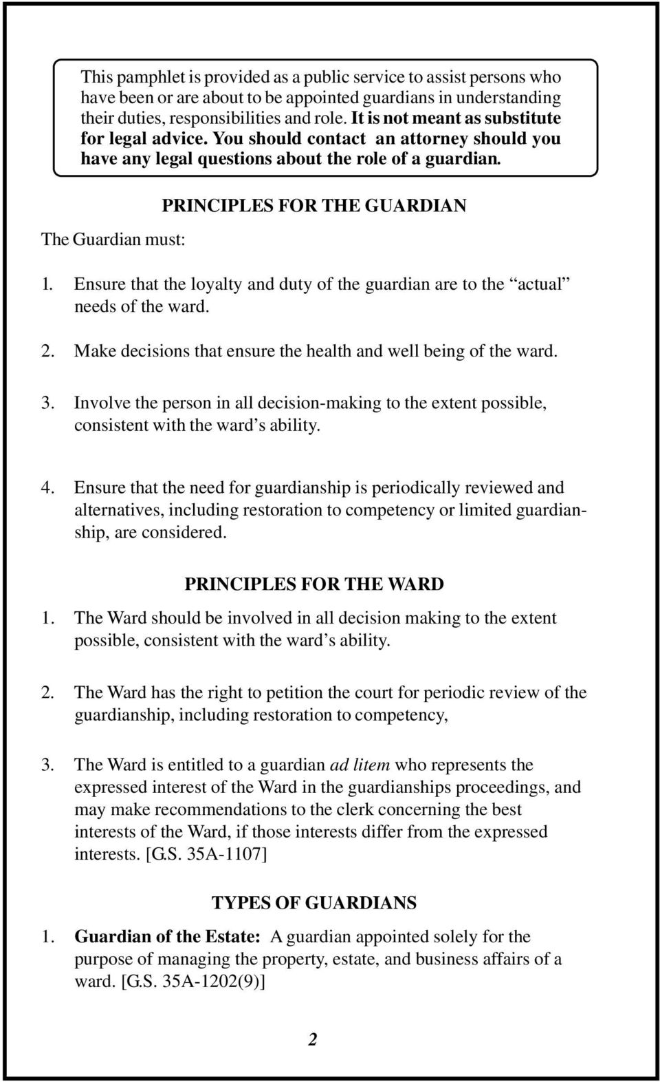 Ensure that the loyalty and duty of the guardian are to the actual needs of the ward. 2. Make decisions that ensure the health and well being of the ward. 3.