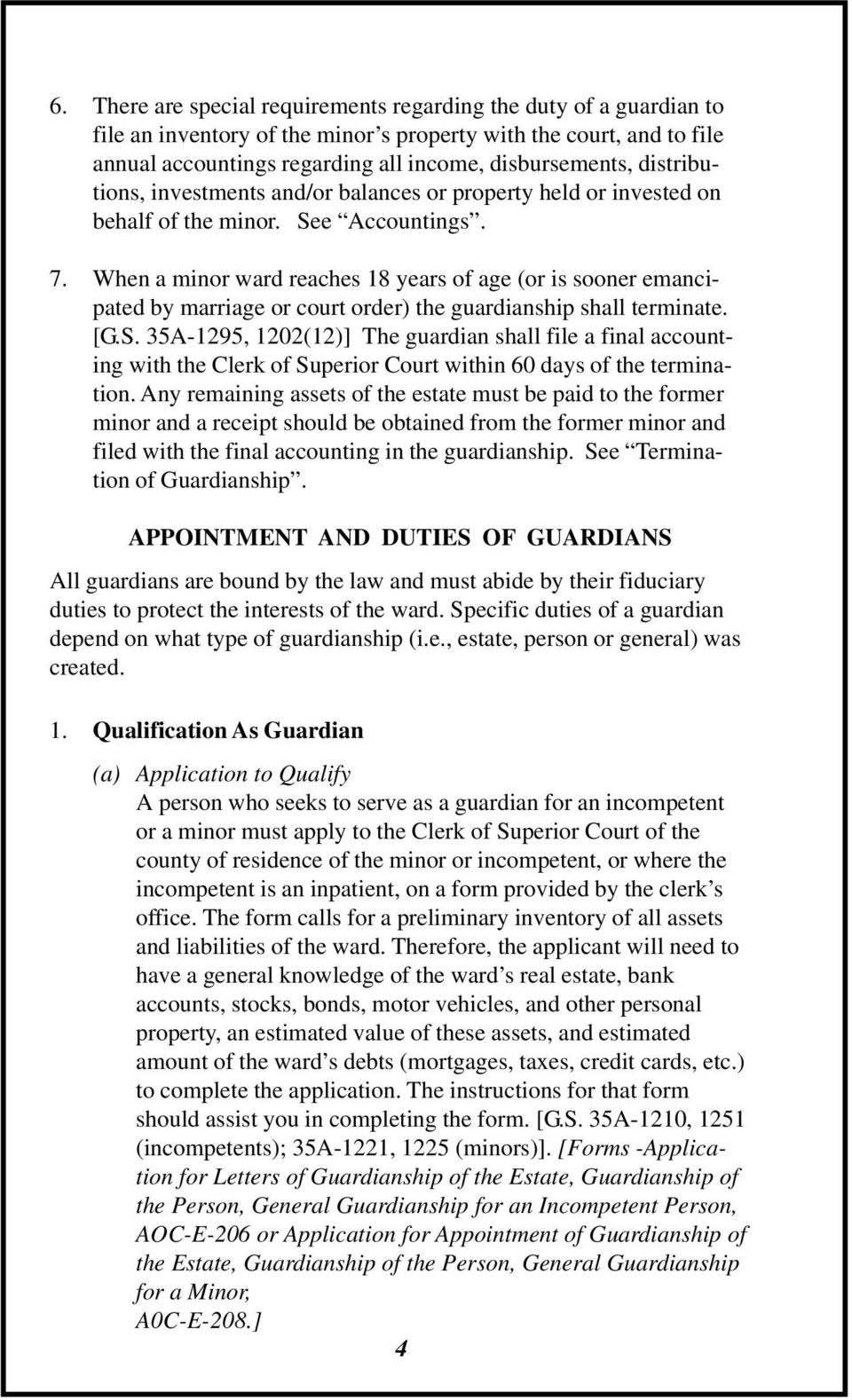 When a minor ward reaches 18 years of age (or is sooner emancipated by marriage or court order) the guardianship shall terminate. [G.S.