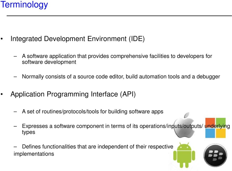 Application Programming Interface (API) A set of routines/protocols/tools for building software apps Expresses a software